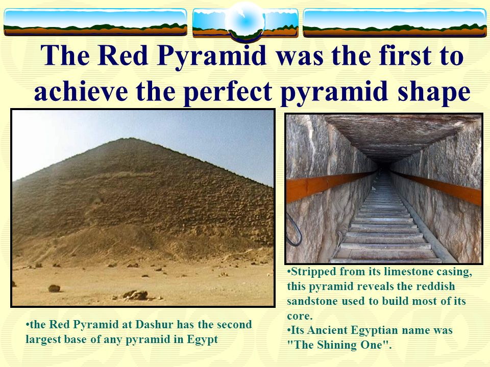 The Red Pyramid was the first to achieve the perfect pyramid shape