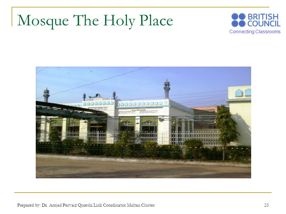 Mosque The Holy Place Prepared by: Dr. Amjad Pervaiz Qureshi Link Coordinator Multan Cluster