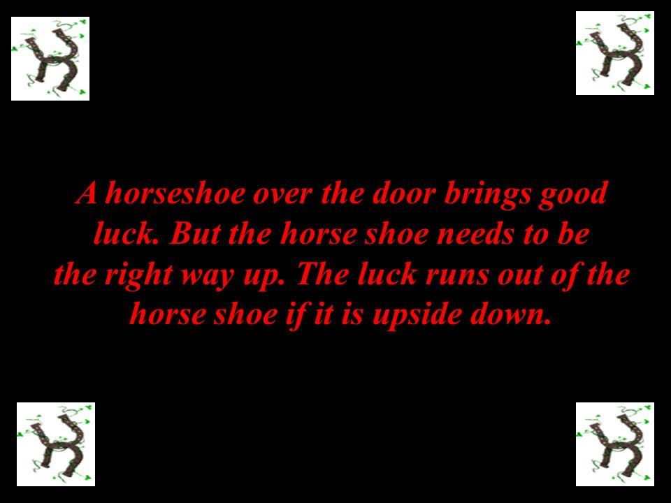 A horseshoe over the door brings good luck