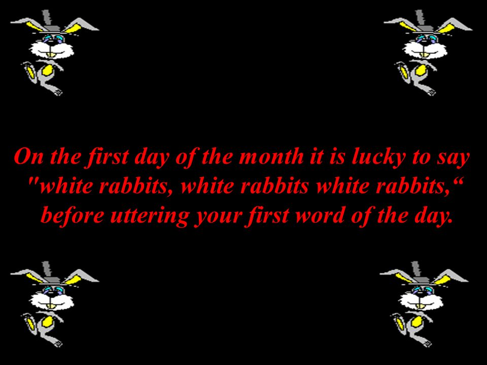 On the first day of the month it is lucky to say
