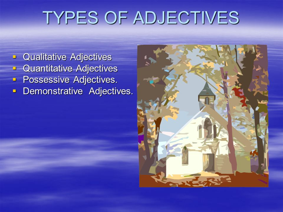 TYPES OF ADJECTIVES Qualitative Adjectives Quantitative Adjectives