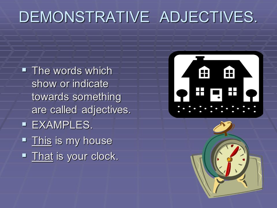 DEMONSTRATIVE ADJECTIVES.