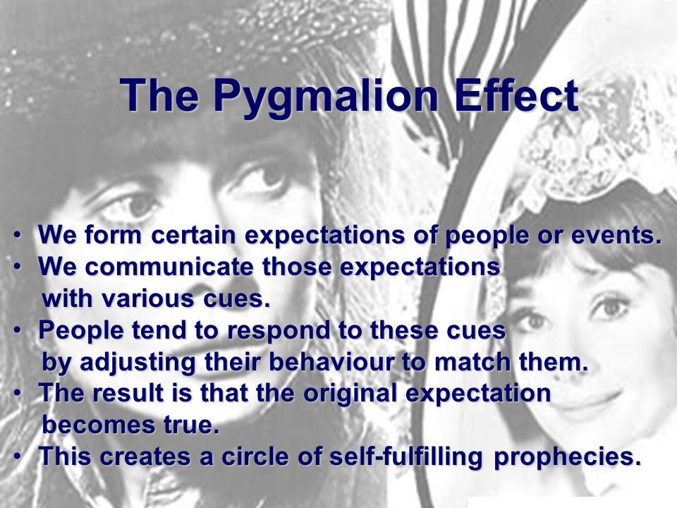 The Pygmalion Effect We form certain expectations of people or events.