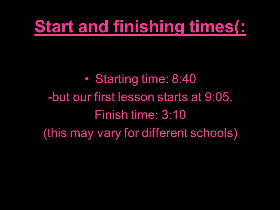 Start and finishing times(: