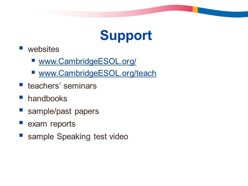 Support websites www.CambridgeESOL.org/ www.CambridgeESOL.org/teach