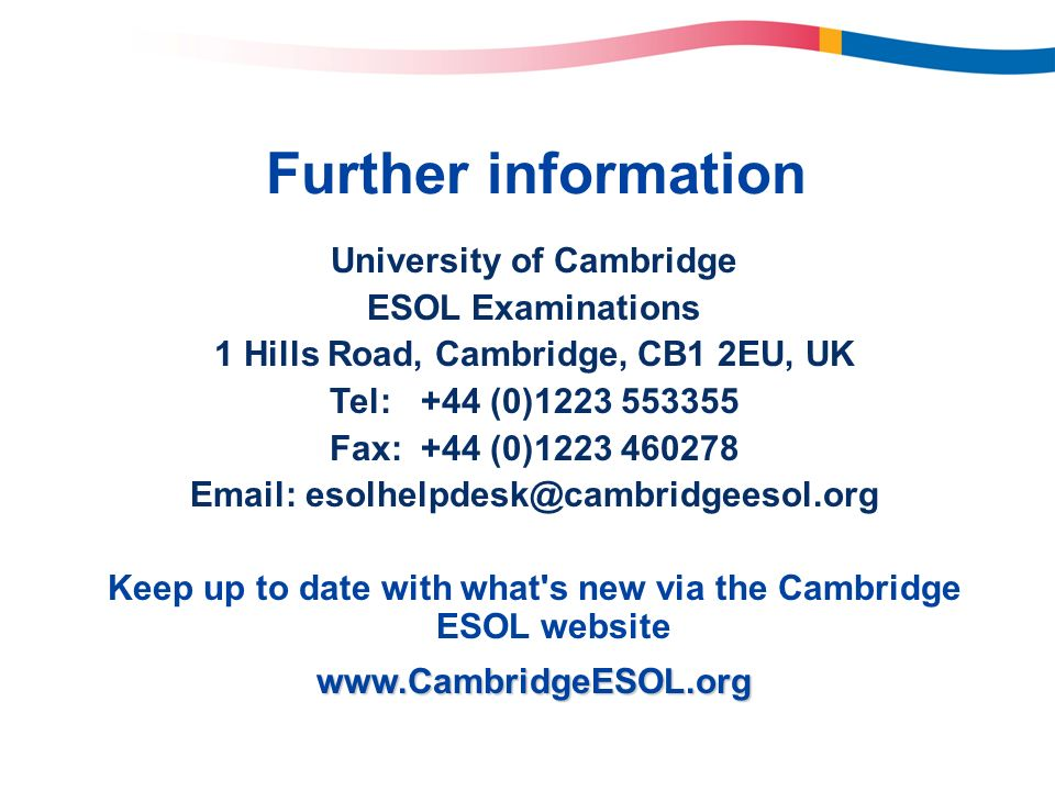 Further information University of Cambridge ESOL Examinations