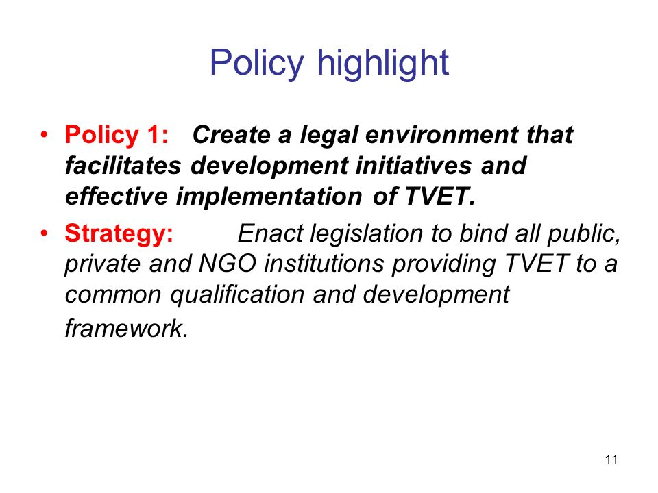 Policy highlight Policy 1: Create a legal environment that facilitates development initiatives and effective implementation of TVET.