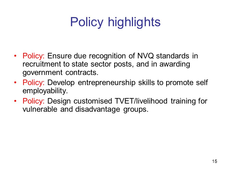 Policy highlights Policy: Ensure due recognition of NVQ standards in recruitment to state sector posts, and in awarding government contracts.