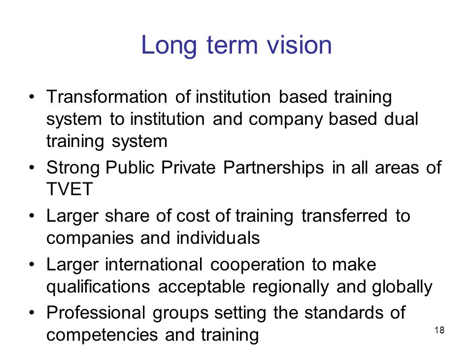 Long term vision Transformation of institution based training system to institution and company based dual training system.