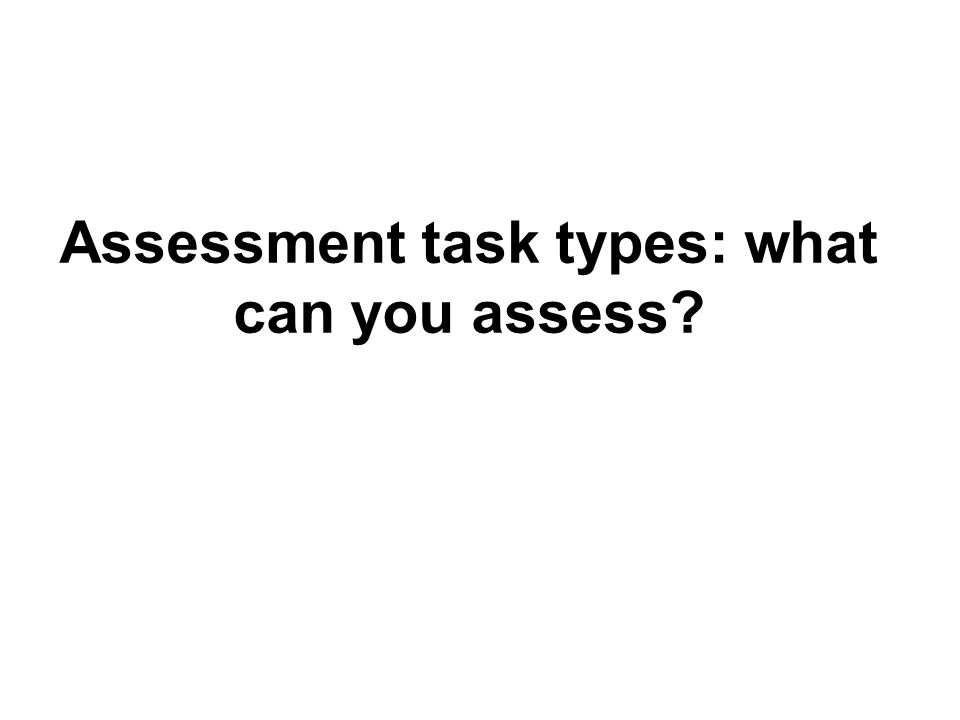 Assessment task types: what can you assess