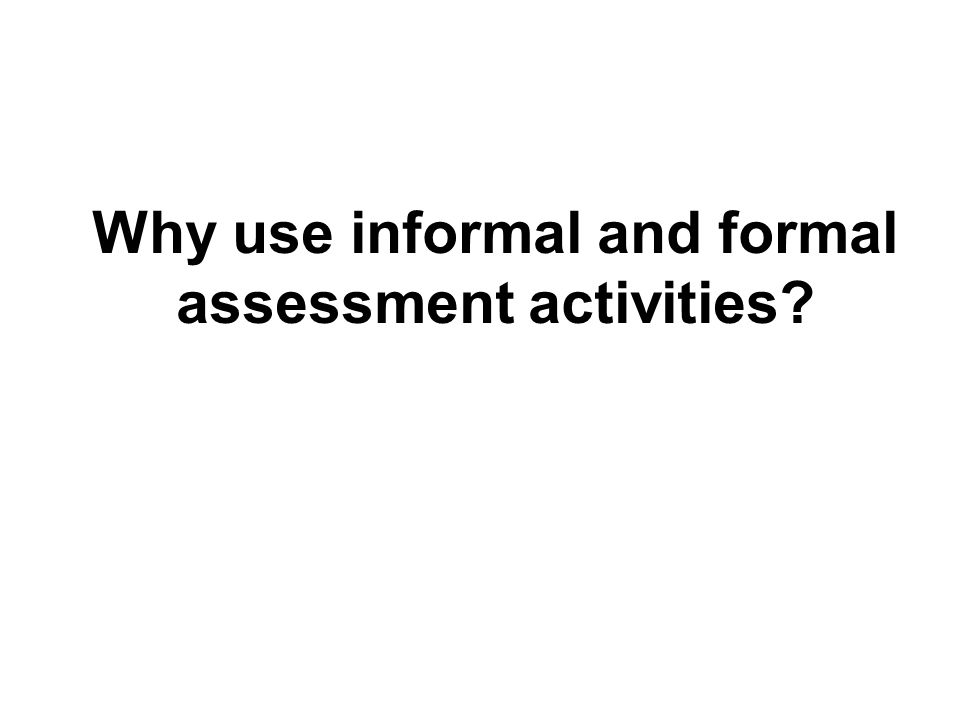 Why use informal and formal assessment activities
