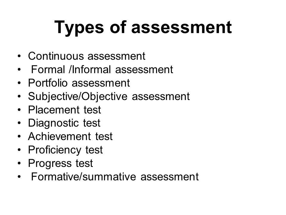 Types of assessment Continuous assessment Formal /Informal assessment