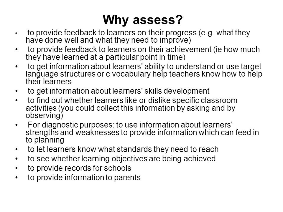 Why assess to provide feedback to learners on their progress (e.g. what they have done well and what they need to improve)