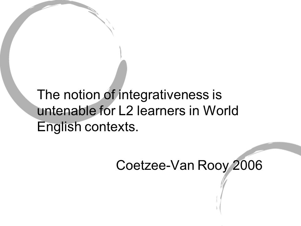 The notion of integrativeness is untenable for L2 learners in World English contexts.