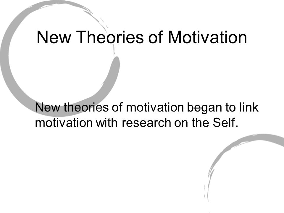 New Theories of Motivation