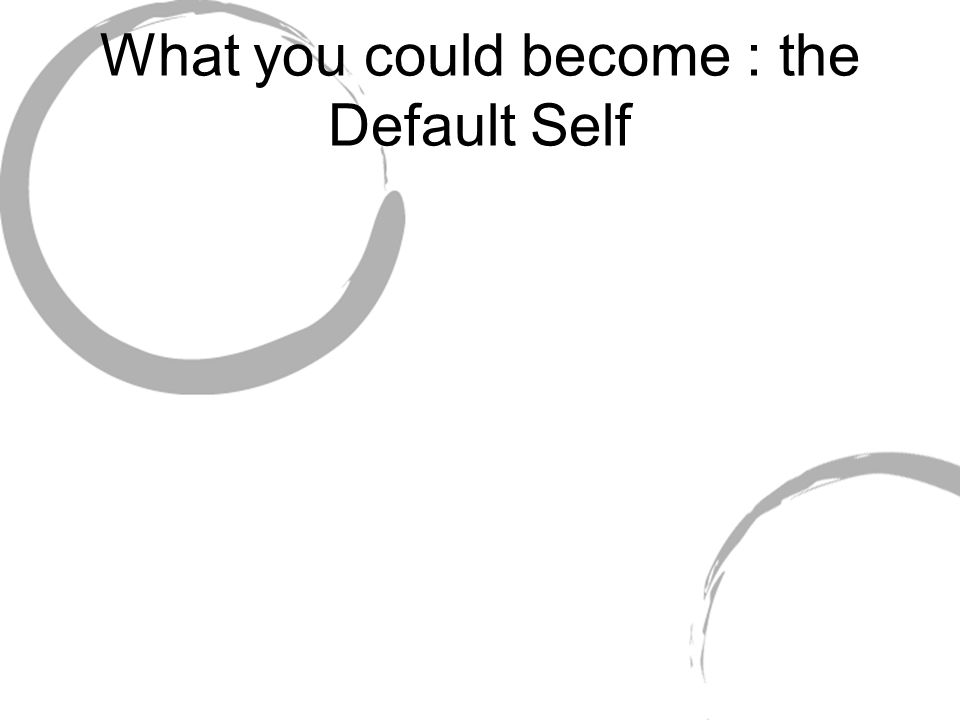 What you could become : the Default Self
