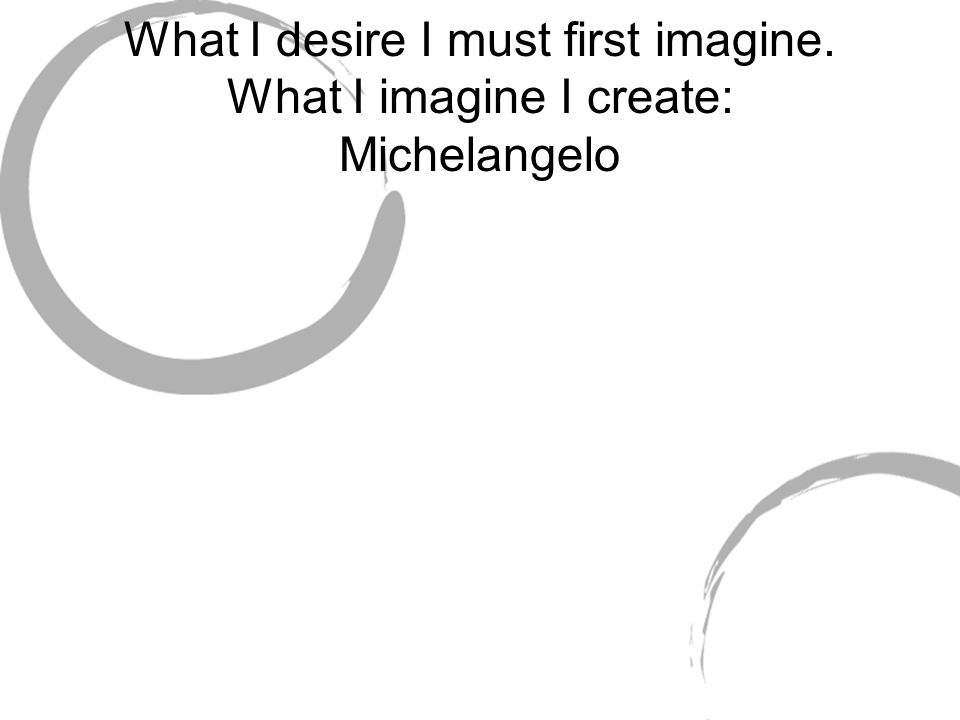 What I desire I must first imagine