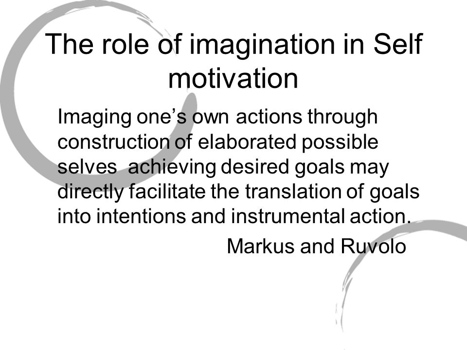 The role of imagination in Self motivation