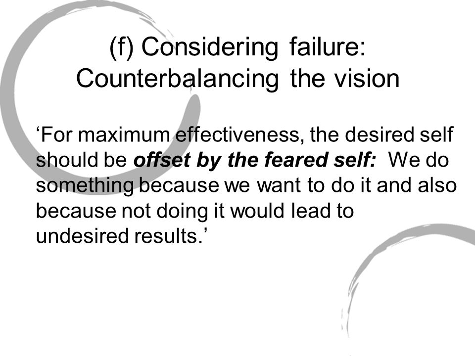 (f) Considering failure: Counterbalancing the vision