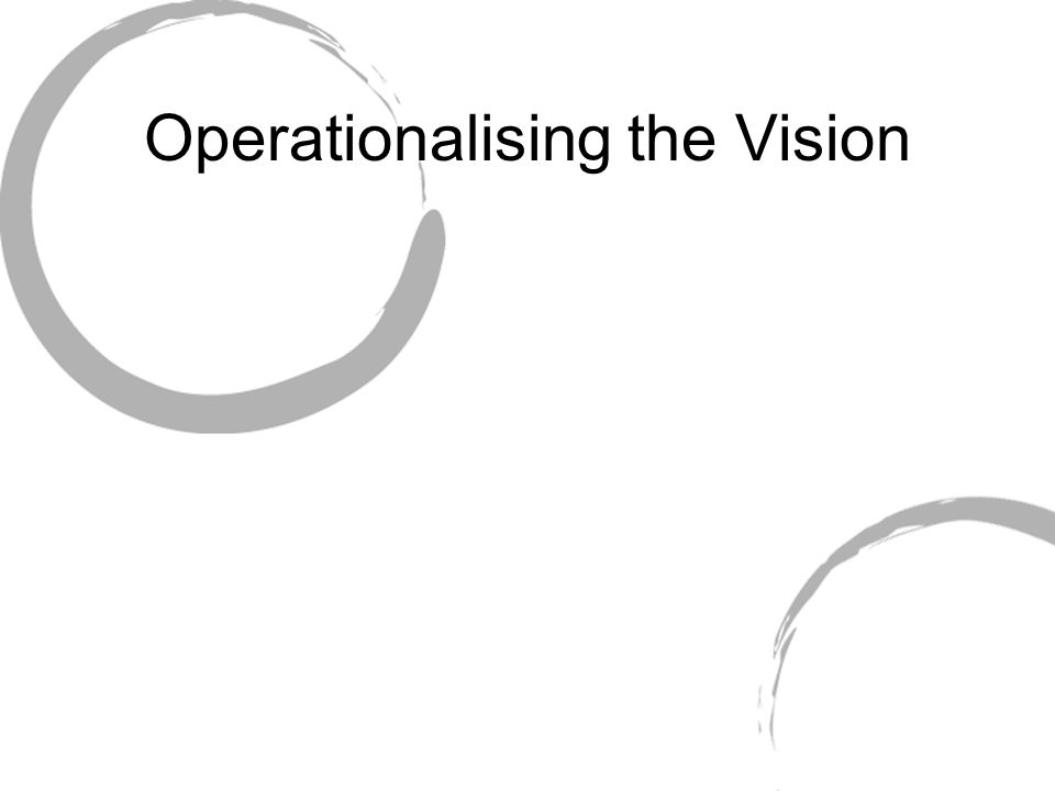 Operationalising the Vision