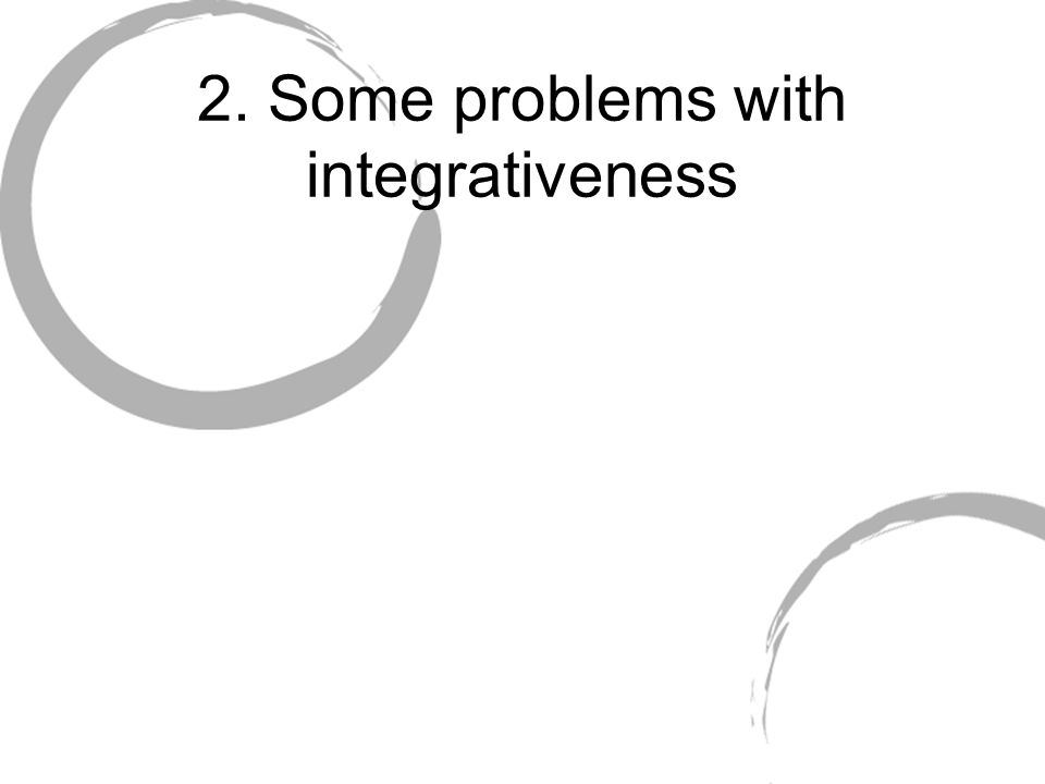 2. Some problems with integrativeness
