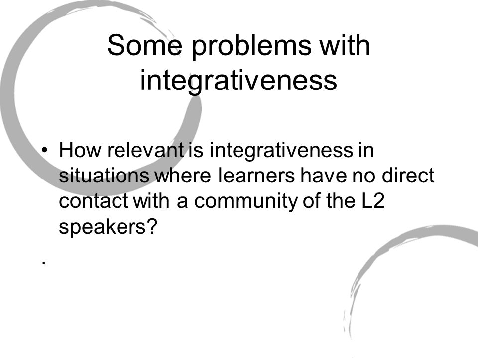 Some problems with integrativeness