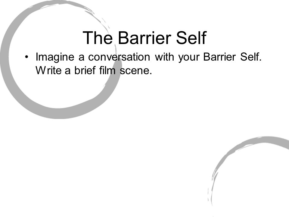 The Barrier Self Imagine a conversation with your Barrier Self. Write a brief film scene.