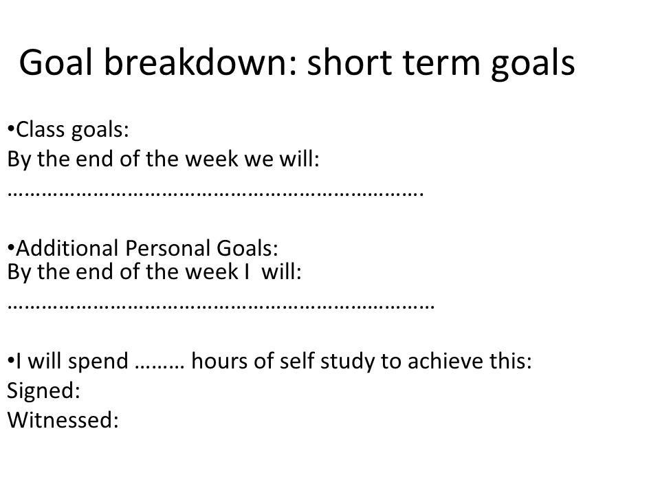 Goal breakdown: short term goals