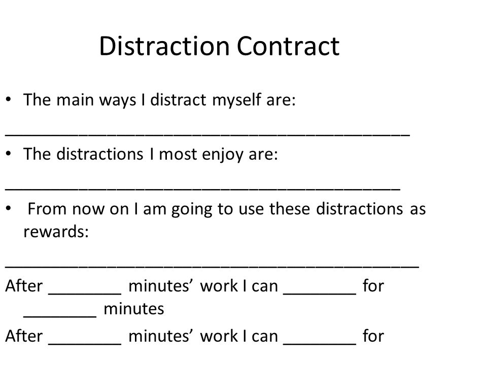 Distraction Contract The main ways I distract myself are:
