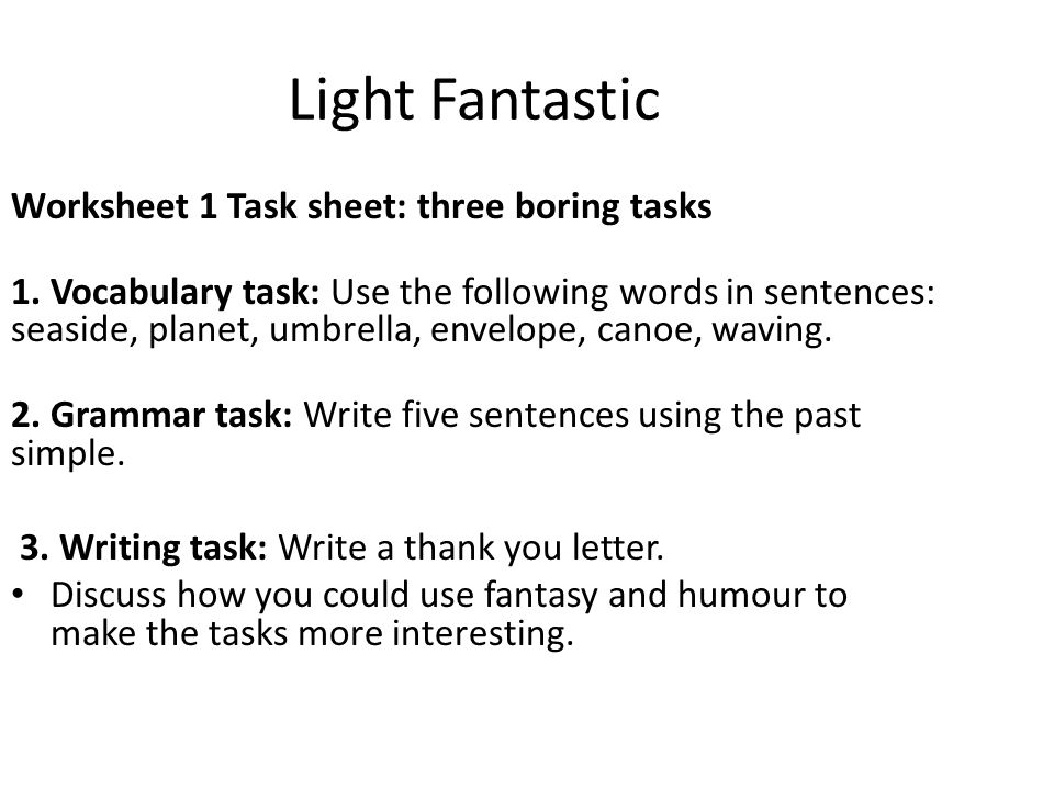 Light Fantastic Worksheet 1 Task sheet: three boring tasks