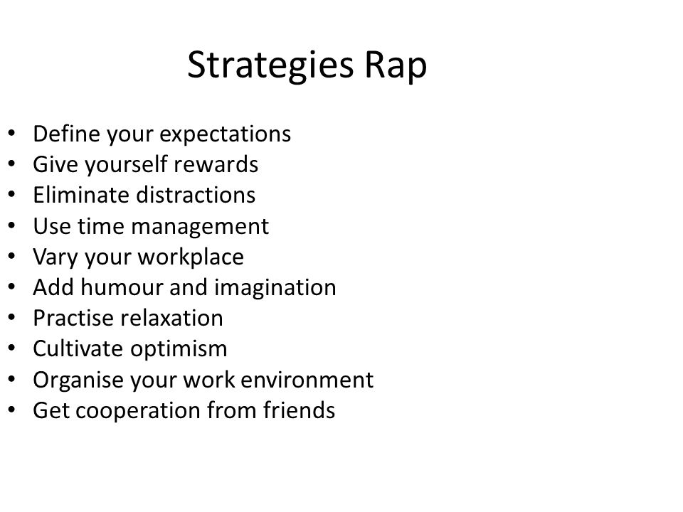 Strategies Rap Define your expectations Give yourself rewards