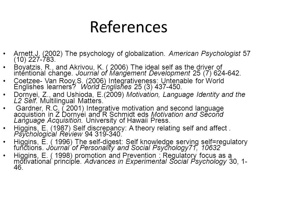 References Arnett,J. (2002) The psychology of globalization. American Psychologist 57 (10) 227-783.