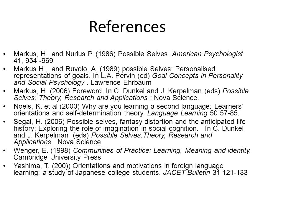 References Markus, H., and Nurius P. (1986) Possible Selves. American Psychologist 41, 954 -969.