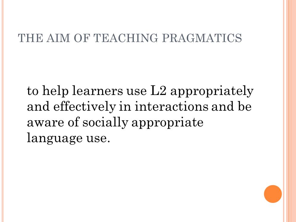 THE AIM OF TEACHING PRAGMATICS