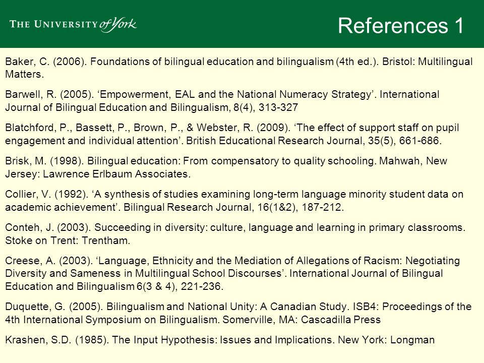 References 1 Baker, C. (2006). Foundations of bilingual education and bilingualism (4th ed.). Bristol: Multilingual Matters.