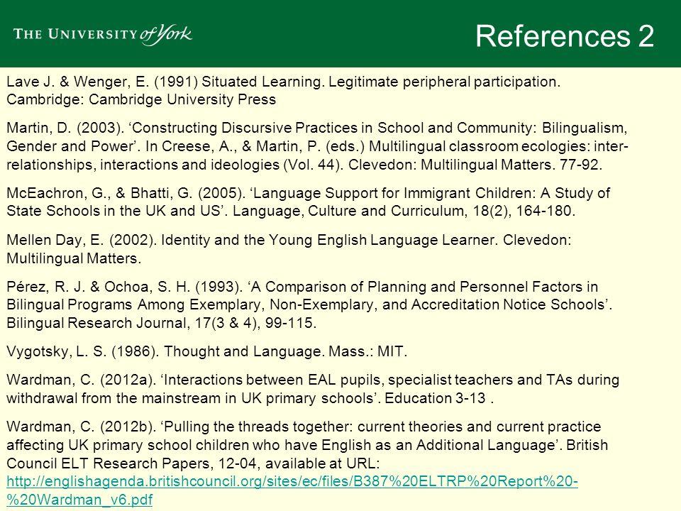 References 2 Lave J. & Wenger, E. (1991) Situated Learning. Legitimate peripheral participation. Cambridge: Cambridge University Press.