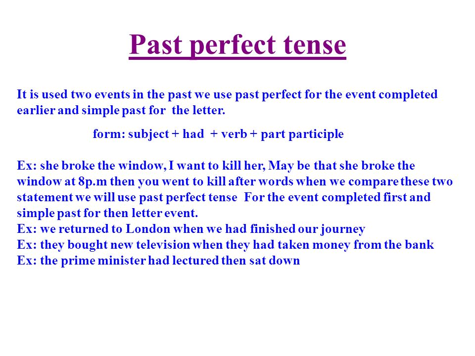Past perfect tense It is used two events in the past we use past perfect for the event completed earlier and simple past for the letter.