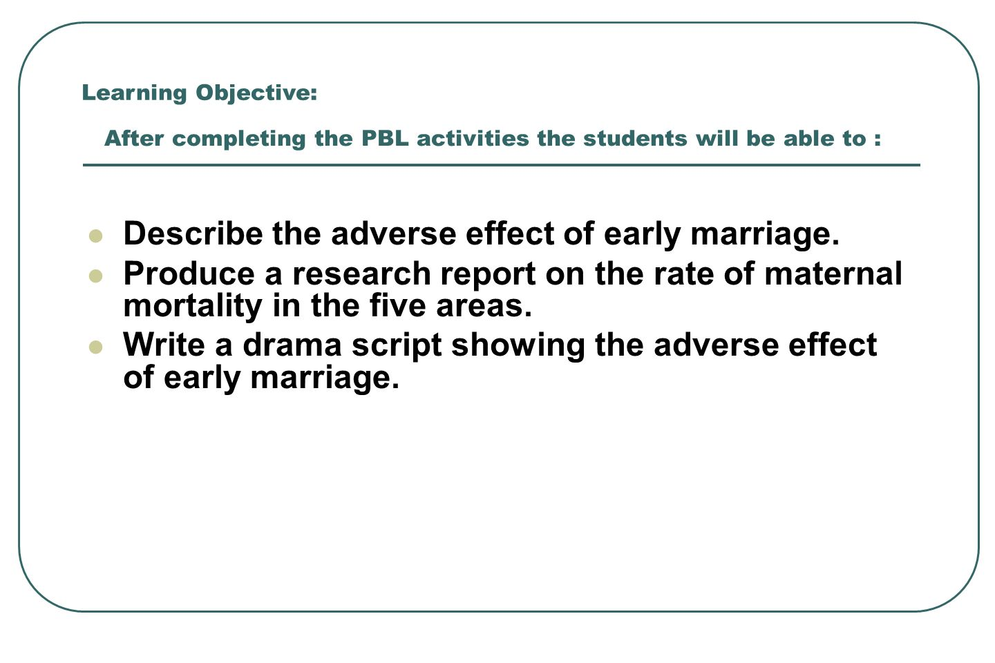After completing the PBL activities the students will be able to :