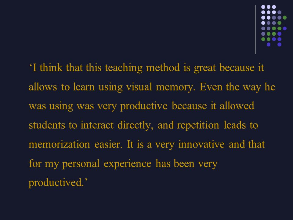 'I think that this teaching method is great because it allows to learn using visual memory.