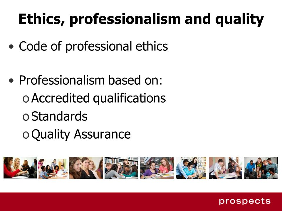 Ethics, professionalism and quality