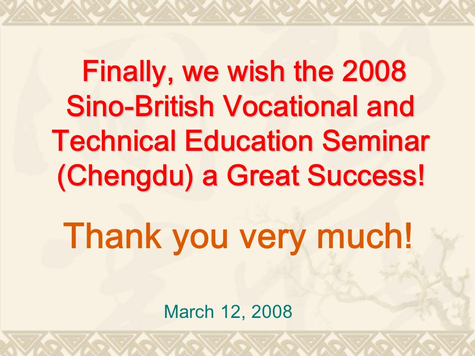 Finally, we wish the 2008 Sino-British Vocational and Technical Education Seminar (Chengdu) a Great Success!