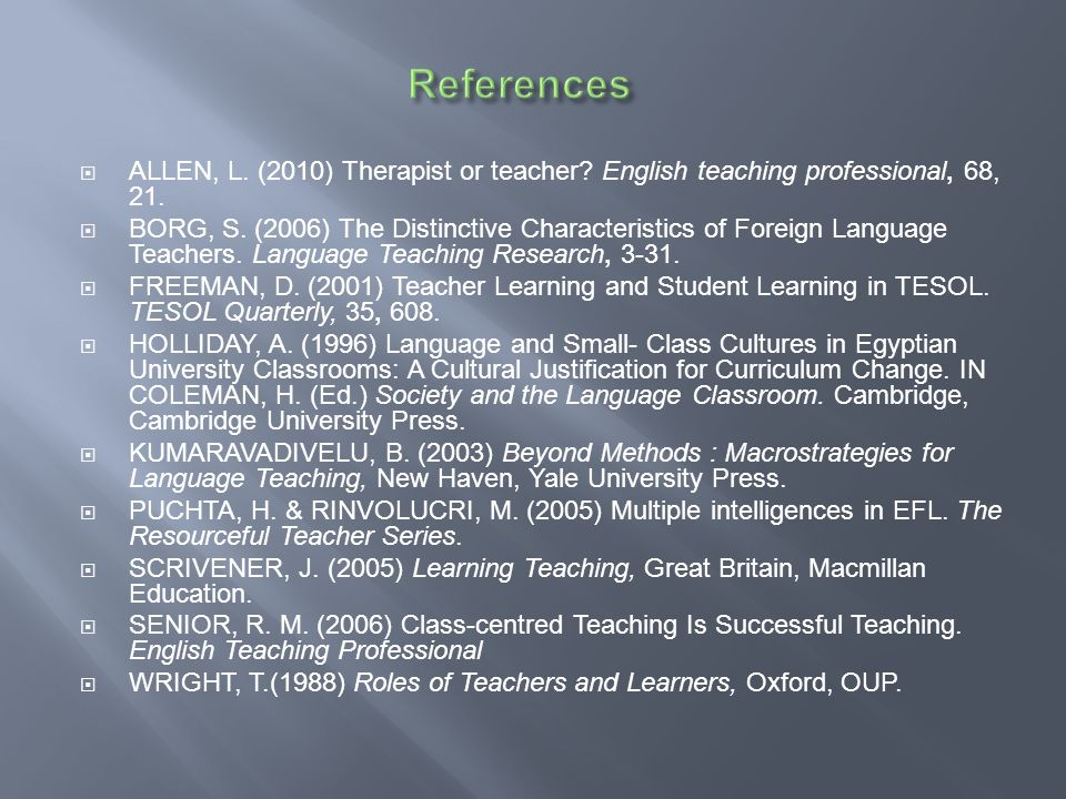 References ALLEN, L. (2010) Therapist or teacher English teaching professional, 68, 21.