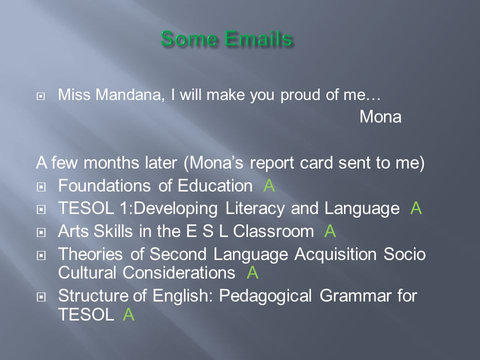 Some Emails Mona A few months later (Mona's report card sent to me)
