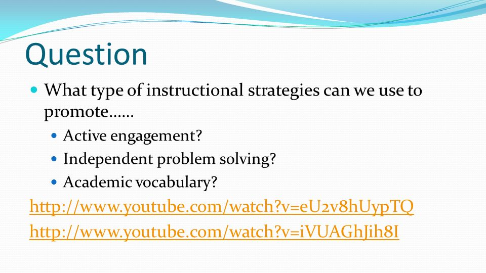 Question What type of instructional strategies can we use to promote……