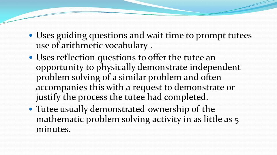 Uses guiding questions and wait time to prompt tutees use of arithmetic vocabulary .