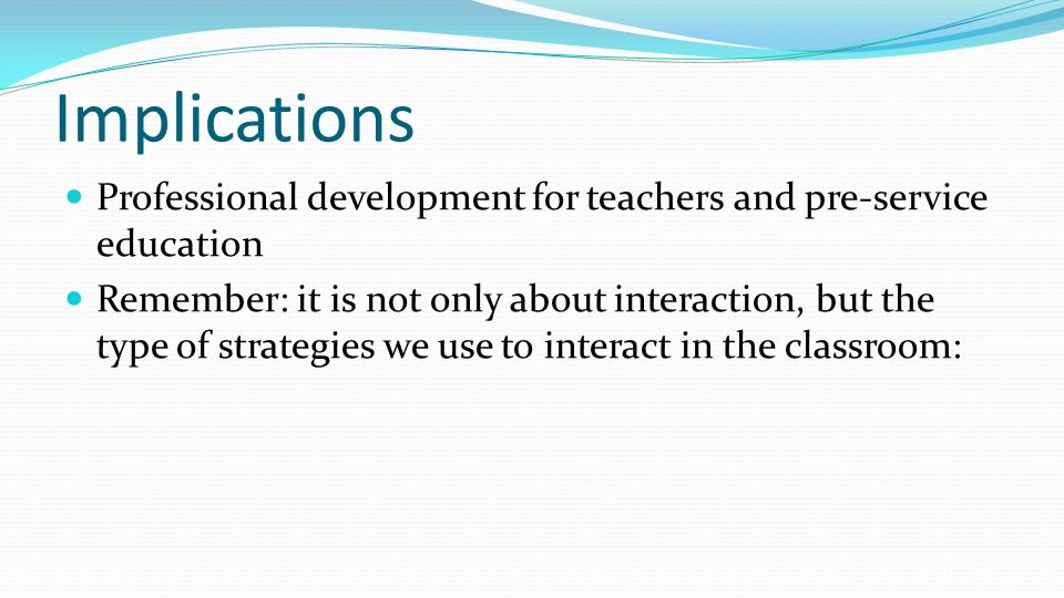 Implications Professional development for teachers and pre-service education.