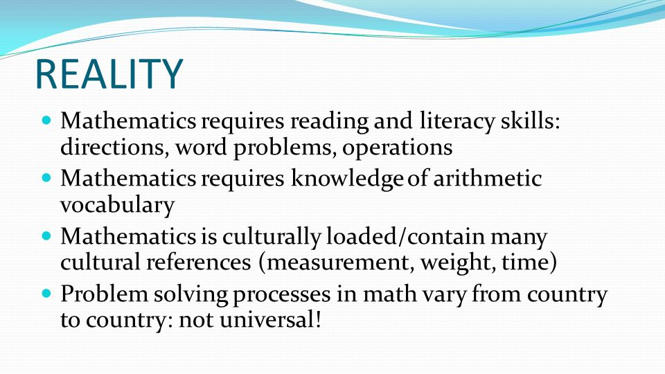 REALITY Mathematics requires reading and literacy skills: directions, word problems, operations.