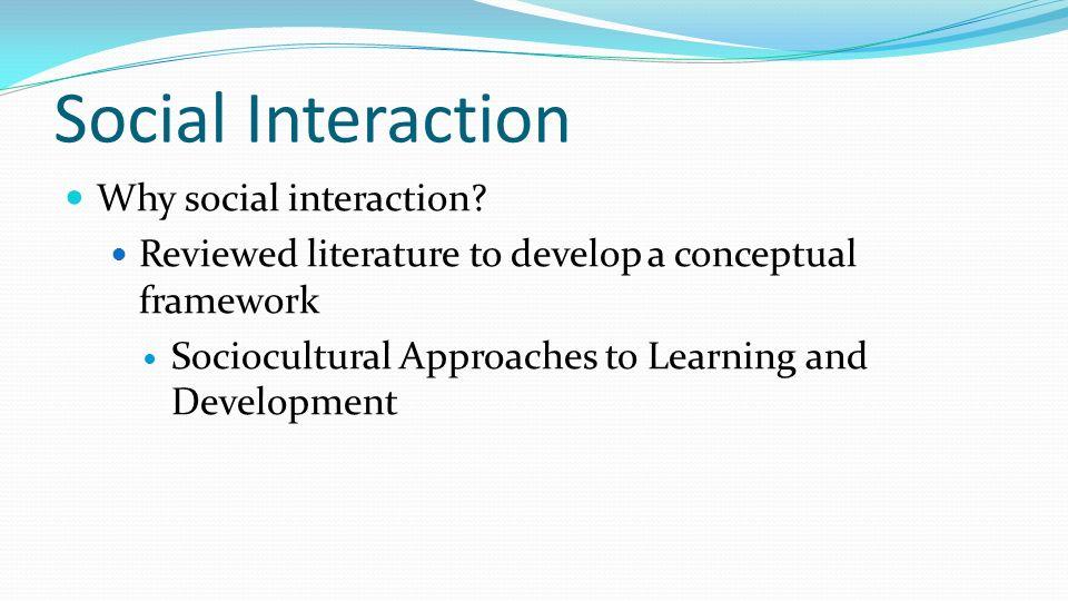 Social Interaction Why social interaction