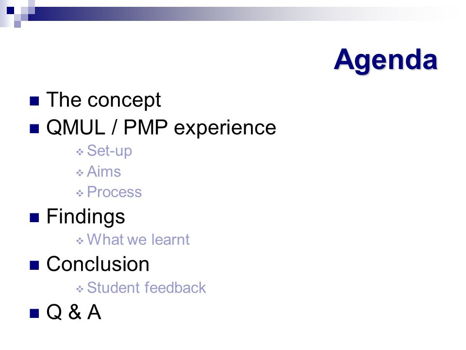 Agenda The concept QMUL / PMP experience Findings Conclusion Q & A