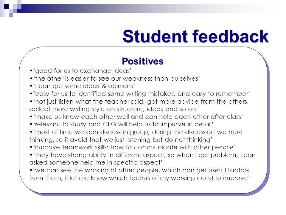Student feedback Positives 'good for us to exchange ideas'